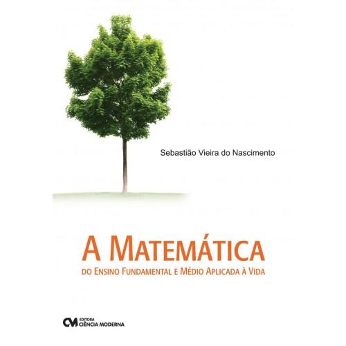 A Matemática do Ensino Fundamental e Médio Aplicada à Vida