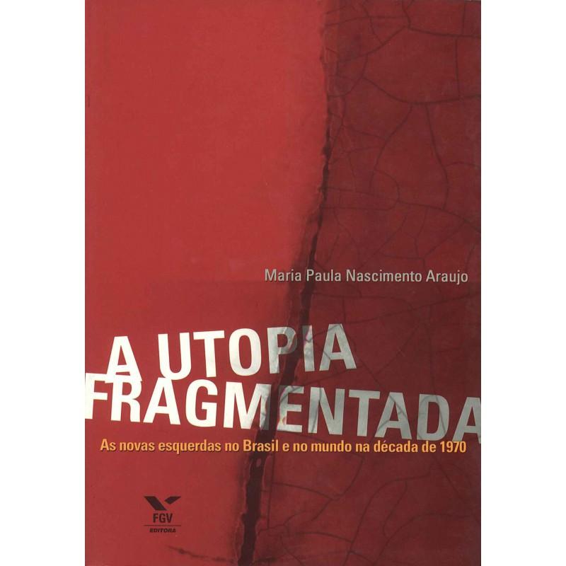 A utopia fragmentada: as novas esquerdas no Brasil e no mundo na década de 1970
