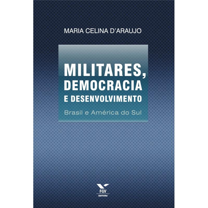 Militares, democracia e desenvolvimento: Brasil e América do Sul