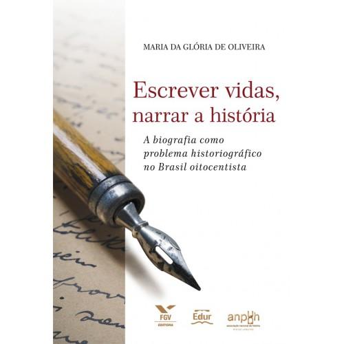 Escrever vidas, narrar a História: A biografia como problema historiográfico no Brasil oitocentista