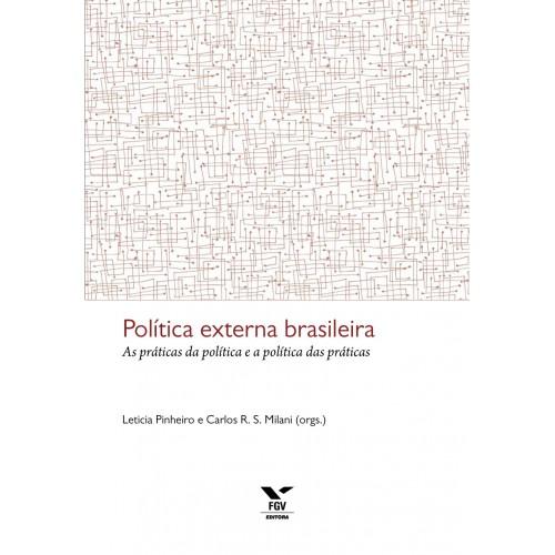 política externa brasileira: as práticas da política e a política das práticas