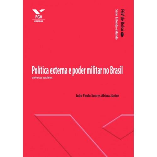 política externa e poder militar no Brasil: universos paralelos