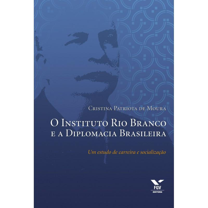 O Instituto Rio Branco e a diplomacia brasileira