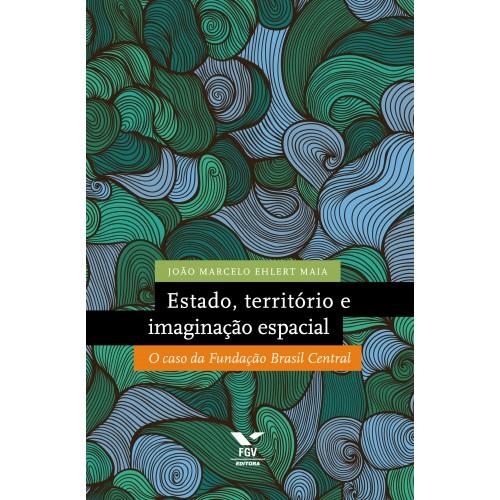 Estado, território e imaginação espacial: o caso da Fundação Brasil Central