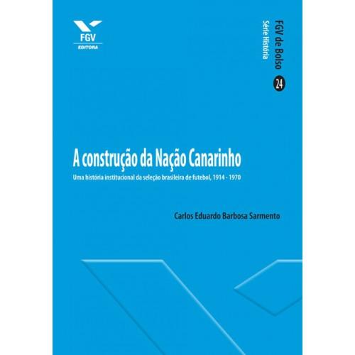 A construção da Nação Canarinho: Uma História institucional da seleção brasileira de futebol, 1914-1970