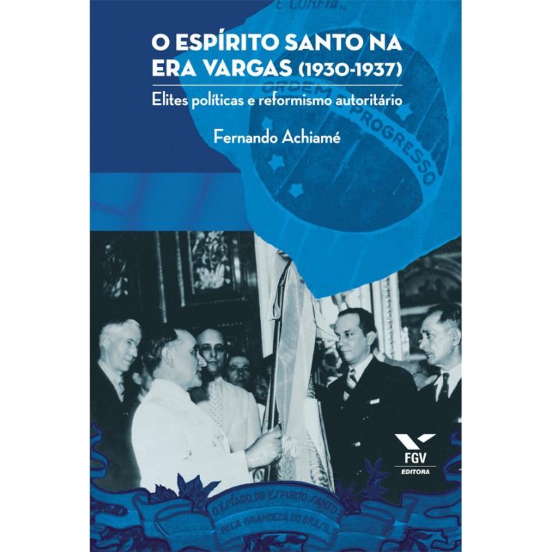O Espírito Santo na Era Vargas (1930-1937): Elites políticas e reformismo autoritário