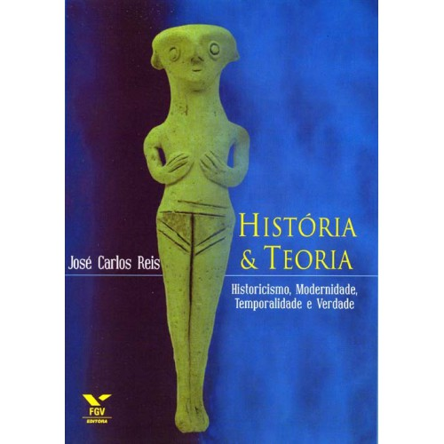 História & teoria: historicismo, modernidade, temporalidade e verdade