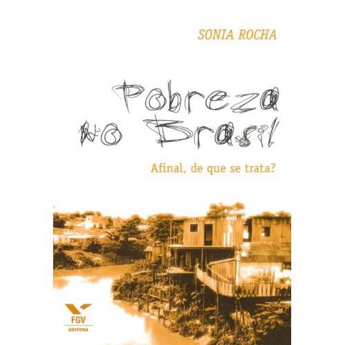 Pobreza no Brasil: afinal, de que se trata?