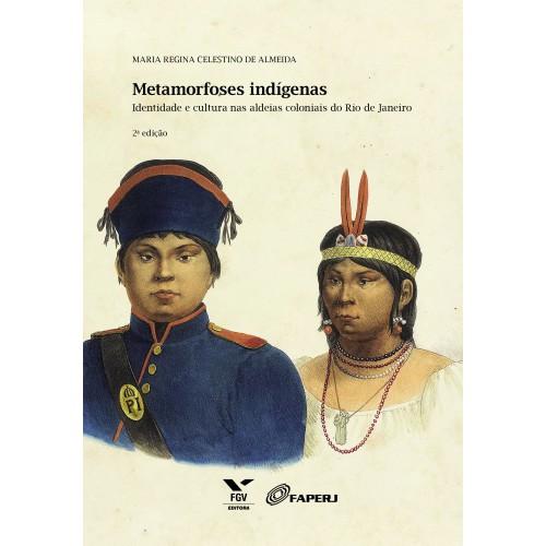 Metamorfoses indígenas: identidade e cultura nas aldeias coloniais do Rio de Janeiro