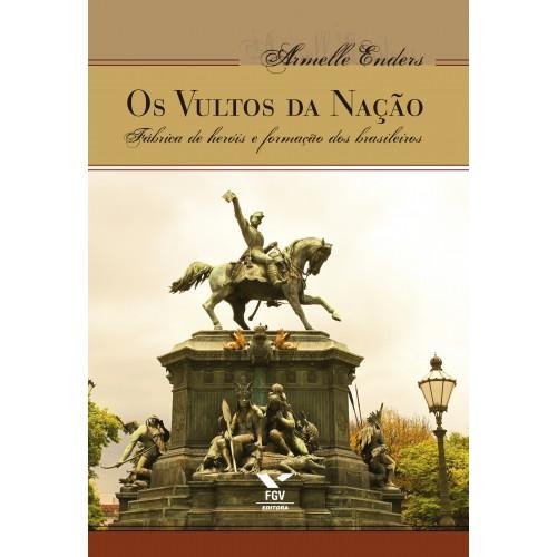 Os vultos da nação: fábrica de heróis e formação dos brasileiros