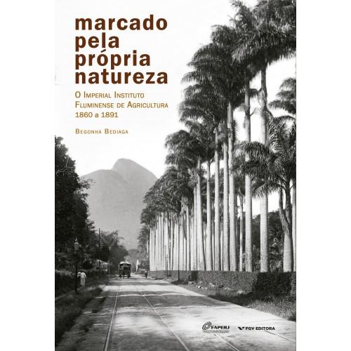Marcado pela própria natureza: o Imperial Instituto Fluminense de Agricultura - 1860 a 1891