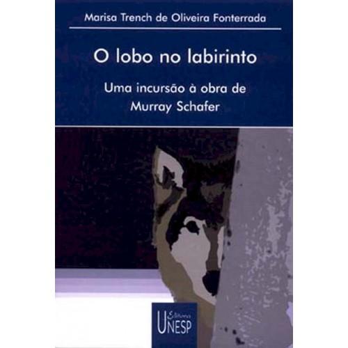 O Lobo no Labirinto: Uma Incursão à Obra Murray Schafer