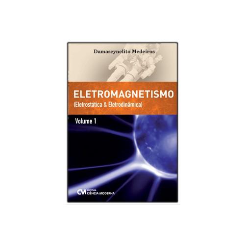 Eletromagnetismo – Volume 1 – Eletrostática e Eletrodinâmica
