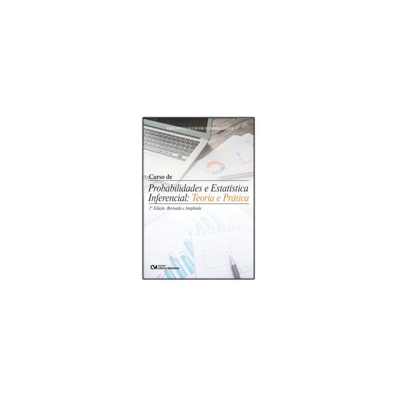 Curso de Probabilidades e Estatística Inferencial: Teoria e Prática 2ª Edição Revisada e Ampliada