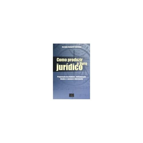 Como Produzir o Livro Jurídico - Preparação de Originais, Normalização Técnica e Acesso à Informação