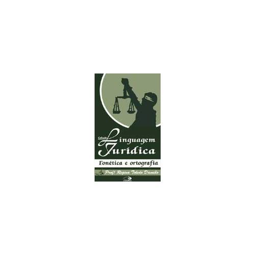 Linguagem Jurídica - Fonética e Ortografia - Vol. I