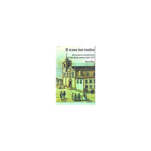 A Trama das Tensões - O Processo de Mercantilização de São Paulo Colonial (1681-1721)