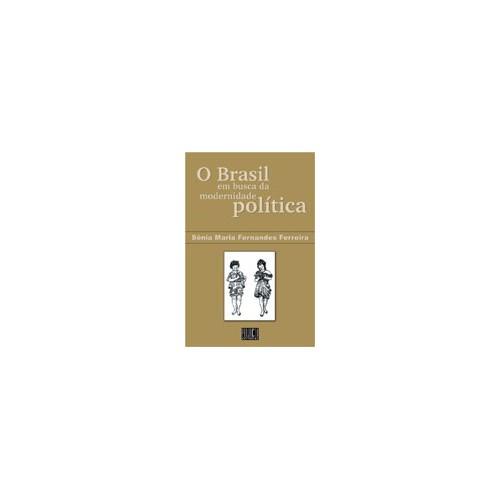 O Brasil em Busca da Modernidade Política