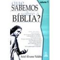 Que Sabemos Sobre a Bíblia? - Vol. I