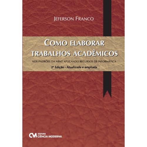 Como Elaborar Trabalhos Acadêmico - 2a. Edição