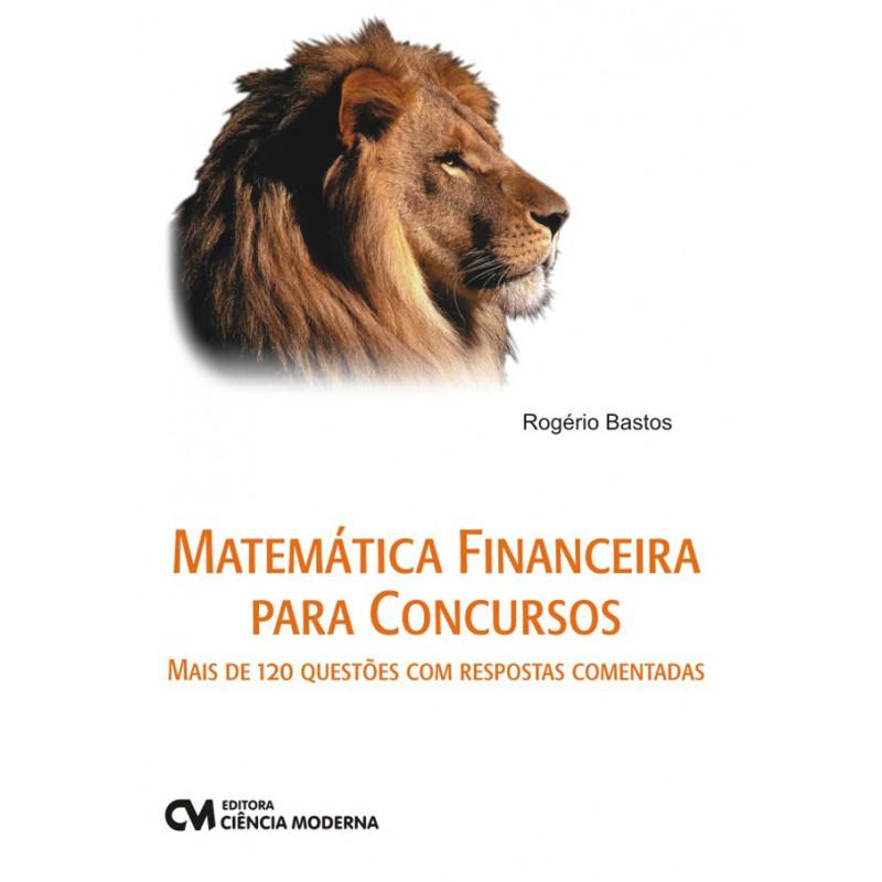 Matemática Financeira para Concursos - Mais de 120 questões com respostas comentadas