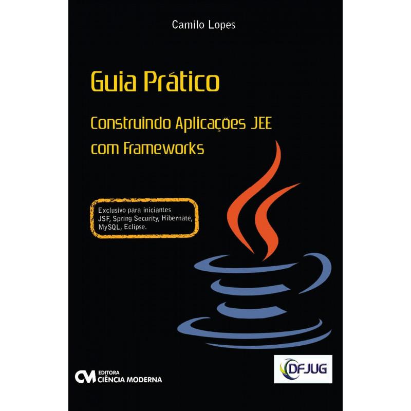 Guia Prático Construindo Aplicações JEE com Frameworks