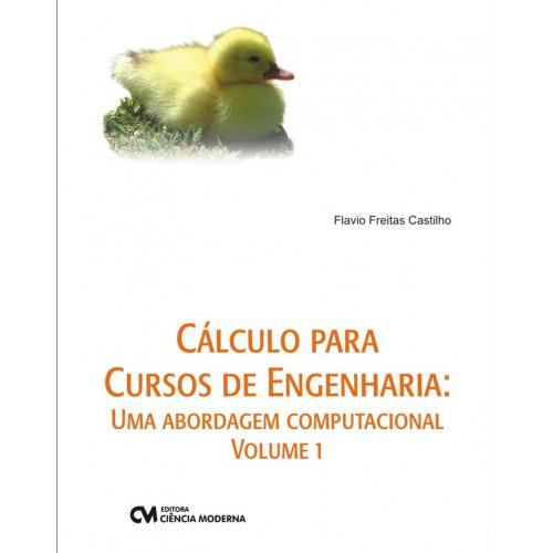 Cálculo para Cursos de Engenharia: Uma Abordagem Computacional - Vol. 1