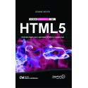 O Guia Essencial do HTML 5 - Usando jogos para aprender HTML5 e JavaScript