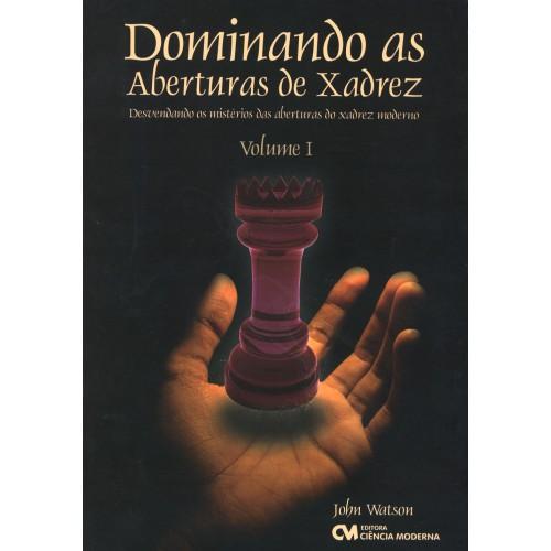 Dominando as Aberturas de Xadrez - Vol. 1