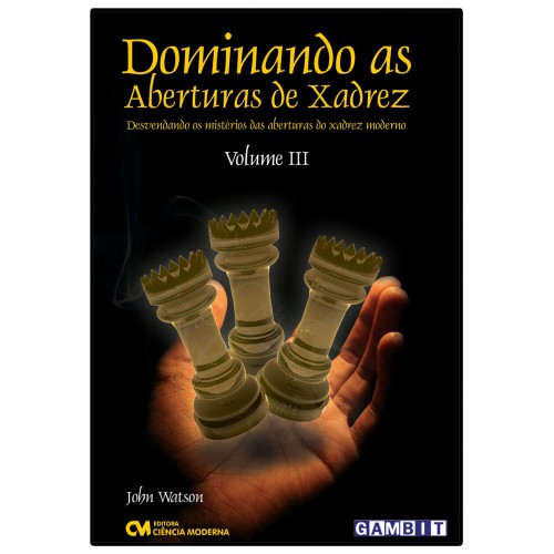 Dominando as Aberturas de Xadrez - Vol. 3