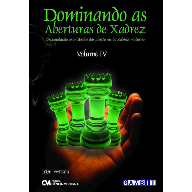 Dominando as Aberturas de Xadrez - Vol. 4