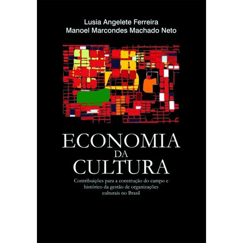 Economia da Cultura - Contribuições para a Construção do Campo e Histórico da Gestão de Organizações Culturais no Brasil