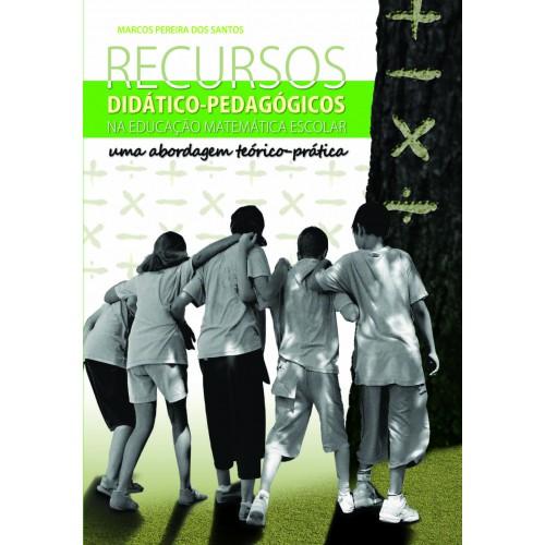 Recursos Didático-Pedagógicos na Educação Escolar - Uma Abordagem Teórico-Prática