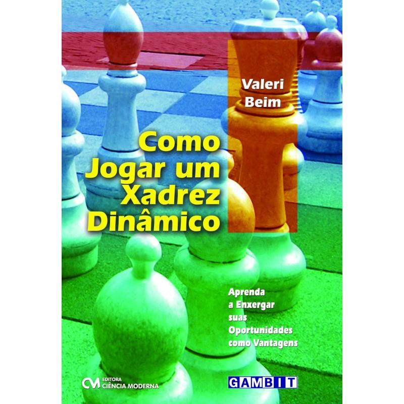 Como Jogar um Xadrez Dinâmico
