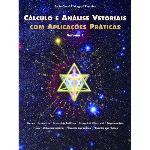 Cálculo e Análise Vetorial com Aplicações Práticas - Volume I