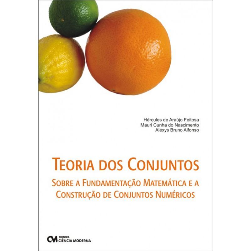 Teoria dos Conjuntos: Sobre a Fundamentação Matemática e a Construção de Conjuntos Numéricos