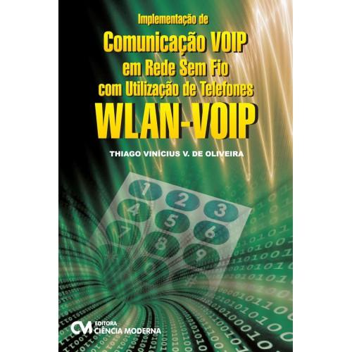 Implementação de Comunicação VOIP em Rede Sem Fio com Utilização de Telefones WLAN-VOIP