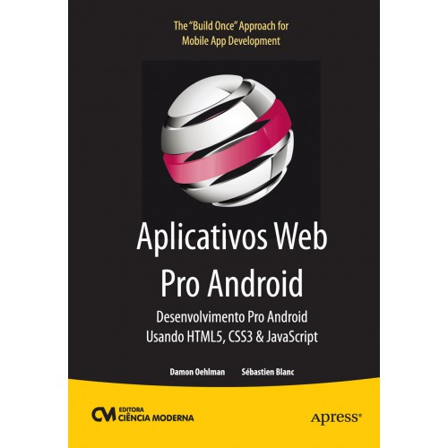 Aplicativos Web Pro Android - Desenvolvimento Pro Android Usando HTML, CSS3 e JavaScript
