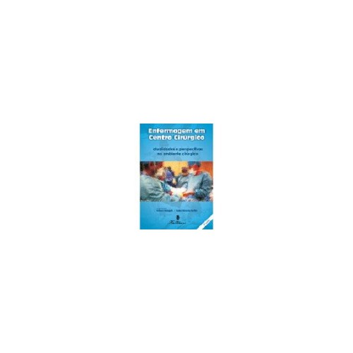 Enfermagem em Centro Cirúrgico: Atualidade e Perspectivas no Ambiente Cirúrgico
